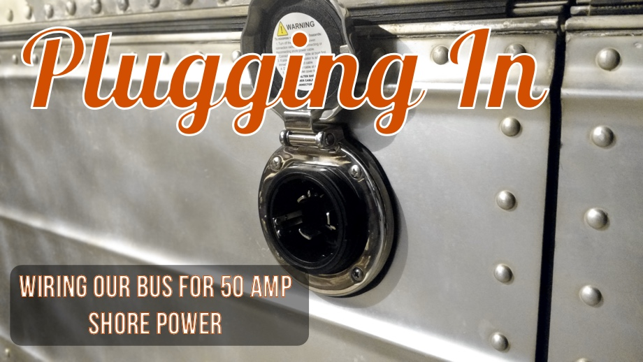 Plugging In - Wiring Our Bus For 50 Amp Shore Power