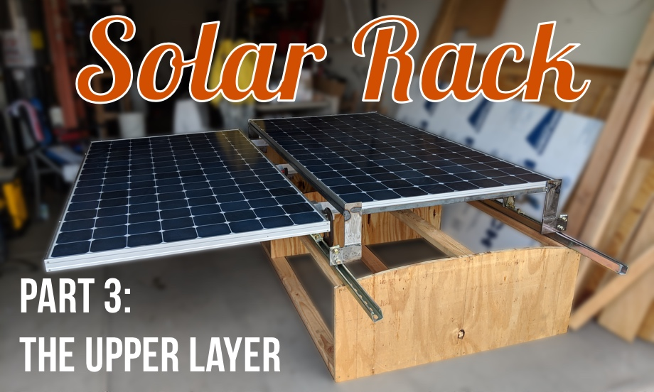 Solar Rack: Part 3 - Building the Upper Layer