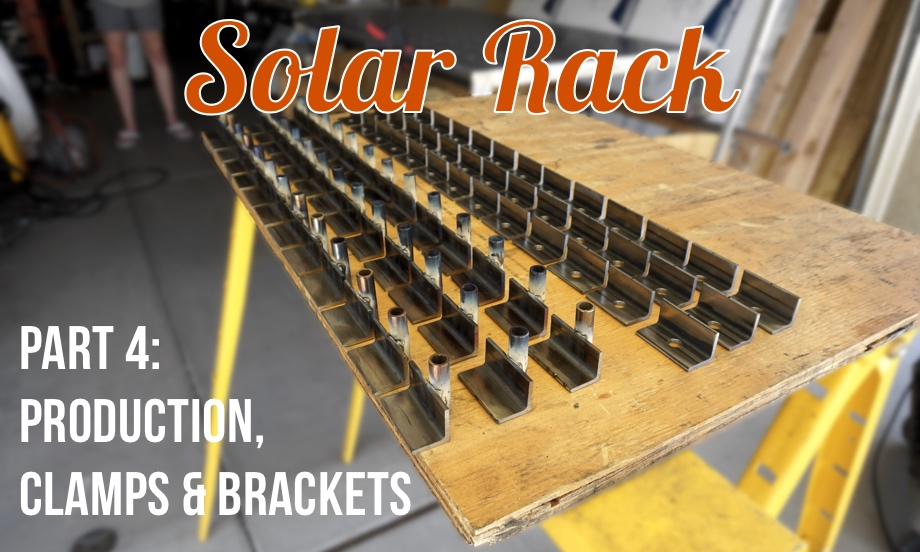Solar Rack: Part 4 - Production, Clamps and Brackets